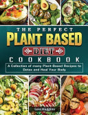 The Perfect Plant Based Diet Cookbook Book