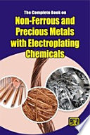 The Complete Book on Non Ferrous and Precious Metals with Electroplating Chemicals