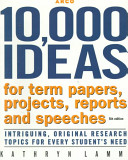 Ten Thousand Ideas For Term Papers Projects Reports And Speeches