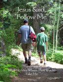 Jesus Said   Follow Me   I Had No Idea Where That Would Take Me