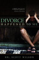 Pdf Divorce Happened to Me: A Biblical Guide to Divorce Recovery