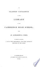 A Classed Catalogue Of The Library Of The Cambridge High School With An Alphabetical Index Etc Compiled By Ezra Abbot