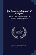The Genesis and Growth of Religion: The L. P. Stone Lectures for 1892, at Princeton Theological Seminary