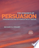 The Dynamics of Persuasion  : Communication and Attitudes in the Twenty-First Century
