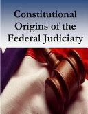 Constitutional Origins Of The Federal Judiciary