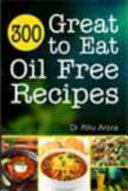 300 Great to Eat Oil Free Recipes