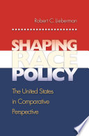 Shaping Race Policy  : The United States in Comparative Perspective