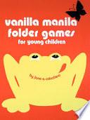 Vanilla Manila Folder Games  For Young Children Book PDF
