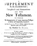 A Supplement to Dr Hammond's Paraphrase and Annotations on the New Testament. ... By Le Clerc. To which is prefix'd, A Letter from the Author ... occasioned by this translation. Likewise his paraphrase with notes on the beginning of St. John's Gospel, etc