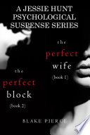 Jessie Hunt Psychological Suspense Bundle: The Perfect Wife (#1) and The Perfect Block (#2)