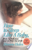 How to Sleep Like a Baby  Wake Up Refreshed  and Get More Out of Life