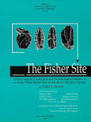 Book cover for The Fisher site : archaeological, geological, and paleobotanical studies at an early Paleo-Indian site in southern Ontario, Canada