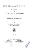 The religious state: a digest of the doctrine of Suarez, contained in his treatise 'De statû religionis'.