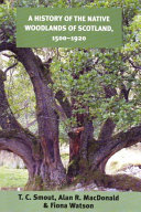 History of the Native Woodlands of Scotland 1500-1920
