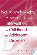 """""""Neuropsychological Assessment and Intervention for Childhood and Adolescent Disorders"""" by Cynthia A. Riccio, Jeremy R. Sullivan, Morris J. Cohen"""