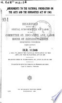 Amendments to the National Foundation on the Arts and the Humanities Act of 1965  Hearings Before the Special Subcommittee on Labor   90 1  on H R  11308  Washington  D C   July 18  26  1967