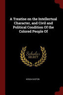 A Treatise on the Intellectual Character, and Civil and Political Condition of the Colored People of