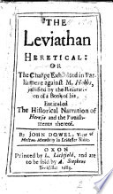 The Leviathan Heretical  Or the Charge Exhibited in Parliament Against M  Hobbs  Justified by the Refutation of a Book of His  Entituled the Historical Narration of Heresie and the Punishments Thereof