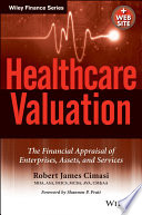Healthcare Valuation  The Financial Appraisal of Enterprises  Assets  and Services Book