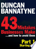 43 Mistakes Businesses Make... And How to Avoid Them - Part 1: Starting Out (Kindle Enhanced Edition)