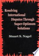 Resolving International Disputes Through Super Optimum Solutions