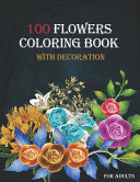100 Flowers Coloring Book with Decoration for Adults