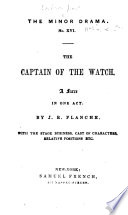 The Captain of the Watch     By J  R  Planch     A Freely Rendered Translation from the Comedy by M  Lockroy  Entitled    Le Chevalier Du Guet