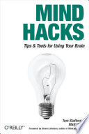 """Mind Hacks: Tips & Tricks for Using Your Brain"" by Tom Stafford, Matt Webb"