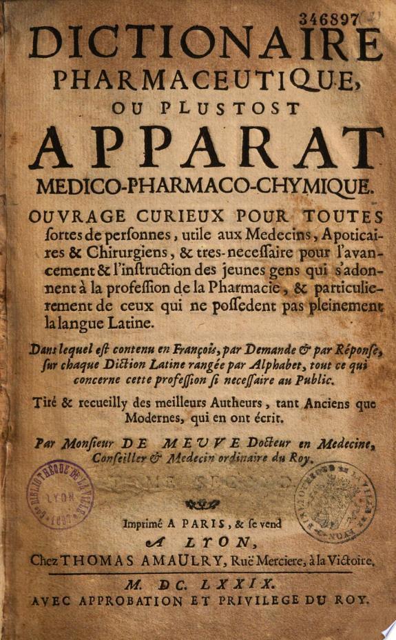 Dictionnaire pharmaceutique ou plustot Apparat medicopharmaco chymique    Par Monsieur De Meuve     Ode par J  Du Four de La Crespeliere