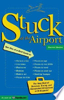 Stuck at the Airport  : The Very Best of Services, Dining, and Unexpected Attractions for Travelers