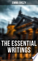 The Essential Writings of Emma Orczy