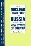 The International Politics of Eurasia  v  6  The Nuclear Challenge in Russia and the New States of Eurasia