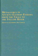 Metallurgy in Ancient Eastern Eurasia from the Urals to the Yellow River