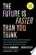 link to The future is faster than you think : how converging technologies are transforming business, industries, and our lives in the TCC library catalog