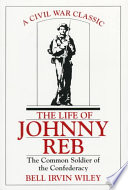 """""""The Life of Johnny Reb: The Common Soldier of the Confederacy"""" by Bell Irvin Wiley"""