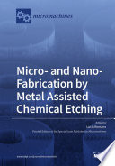 Micro  and Nano Fabrication by Metal Assisted Chemical Etching