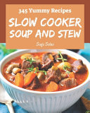 345 Yummy Slow Cooker Soup and Stew Recipes