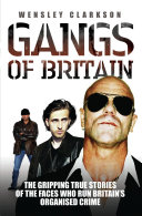 Gangs of Britain - The Gripping True Stories of the Faces Who Run Britain's Organised Crime