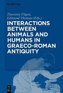 Interactions between Animals and Humans in Graeco Roman Antiquity