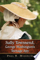 Sally Townsend, George WashingtonÕs Teenage Spy