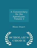 A Commentary On The Apocalypse Volume 2 Scholar S Choice Edition