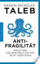 Antifragilität  : Anleitung für eine Welt, die wir nicht verstehen