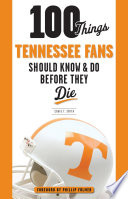100 Things Tennessee Fans Should Know   Do Before They Die