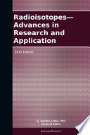 Radioisotopes   Advances in Research and Application  2012 Edition