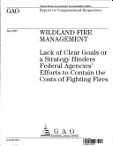 Wildland Fire Management: Lack of Clear Goals or a Strategy Hinders Federal Agencies' Efforts to Contain the Costs of Fighting Fires [Pdf/ePub] eBook