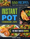 Instant Pot Cookbook 2019  550 Quick and Delicious Instant Pot Recipes for Your Whole Family  Multi Function Power Pressure Cooker Cookbook for E Book
