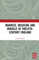 Madness, Medicine and Miracle in Twelfth-Century England