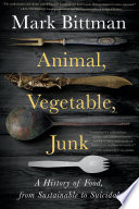 link to Animal, vegetable, junk : a history of food, from sustainable to suicidal in the TCC library catalog