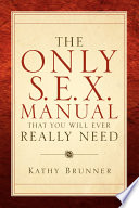 The Only S E X  Manual That You Will Ever Really Need