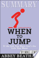 Summary Of When To Jump If The Job You Have Isn T The Life You Want By Mike Lewis